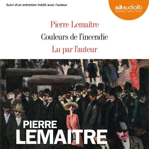 """""""Couleurs de l'incendie"""" de Pierre Lemaitre lu par l'auteur"""