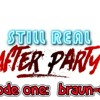 Still Real: After Party Test Episode - Braun-Cast