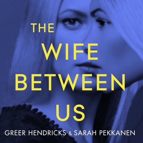 The Wife Between Us by Greer Hendricks and Sarah Pekkanen