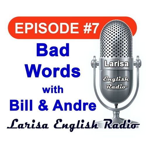 Bad Words with Bill And Andre Larisa English Radio Episode 7