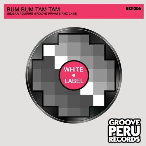 Bum Bum Tam Tam (Edgar Aguirre Private Rmx 2k18) ***DOWNLOAD