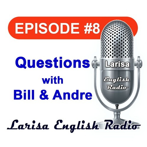 Questions with Bill And Andre Larisa English Radio Episode 8
