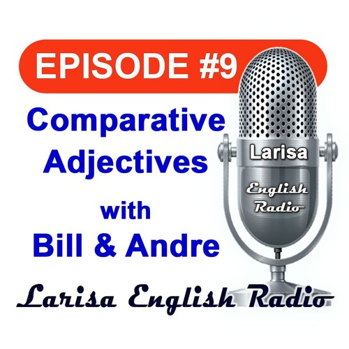 Comparative Adjectives with Bill And Andre Larisa English Radio Episode 9