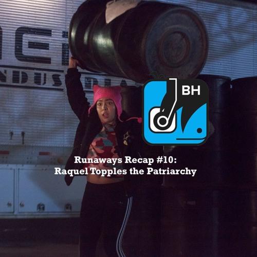 Runaways Recap #10: Raquel Topples The Patriarchy