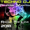 TECHNO DJ - Pranava Mantra (Recall The Love 2018)