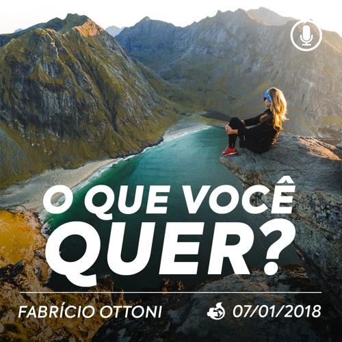 O Que Você Quer? - Fabrício Ottoni - 07/01/2018