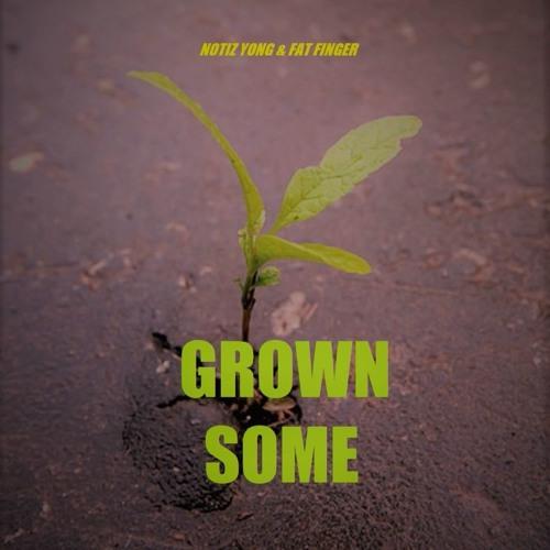 Grown Some (Prod. Fat Finger)