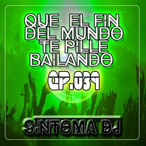Síntoma #Que El Fin Del Mundo Te Pille Bailando Ep.039