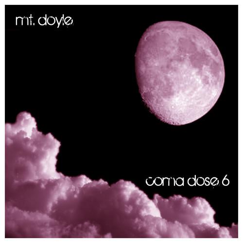 Mt. Doyle - Coma Dose 6