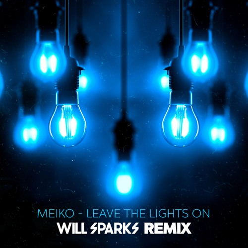 Meiko Leave The Lights On Will Sparks Remix By Teamwrk Records