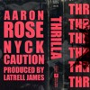 Aaron Rose x Nyck Caution - Thrilla (Prod. By Latrell James)