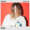 Groove Podcast 141 - Perel
