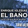 Enrique Iglesias-EL BAÑO ft. Bad Bunny (Dj Molina & Javi Alen Dj 2018)(DESCARGA EN LA DESCRIPCIÓN)