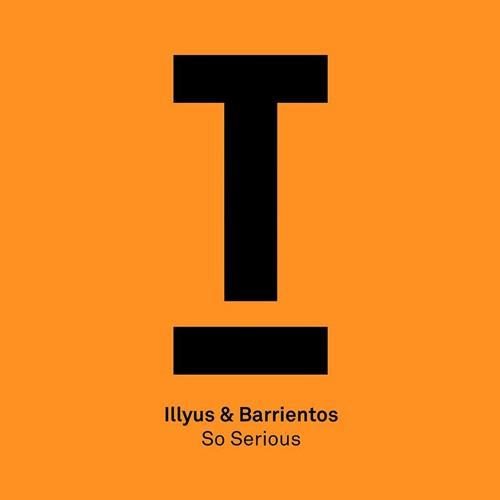 illyus & Barrientos  – 'So Serious' – Out now!