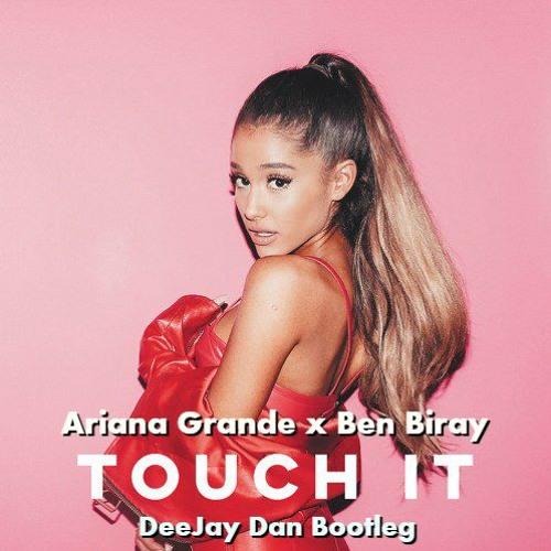 Ariana Grande x Ben Biray - Touch It (DeeJay Dan Bootleg)