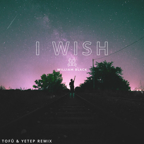 William Black - I Wish (tofû x Yetep remix) [feat. SKYLR]