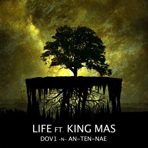 Dov1 and Antennae Feat. King Mas - Life