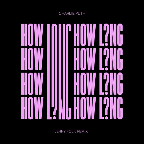 Download Charlie Puth - How Long (Jerry Folk Remix)