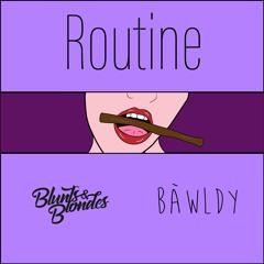 Blunts & Blondes x Bawldy - Routine