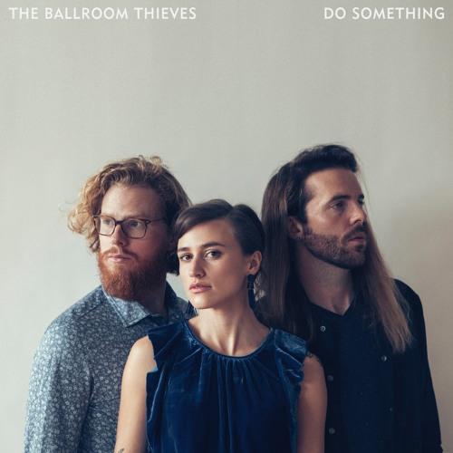 The Ballroom Thieves - Do Something