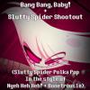 Bang Bang, Baby! + Slutty Spider Shootout (Slutty Spider Polka Pop ITSO Nyeh Heh Heh! + Bonetrousle