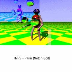 TMPZ - Pariri (Notch Edit)