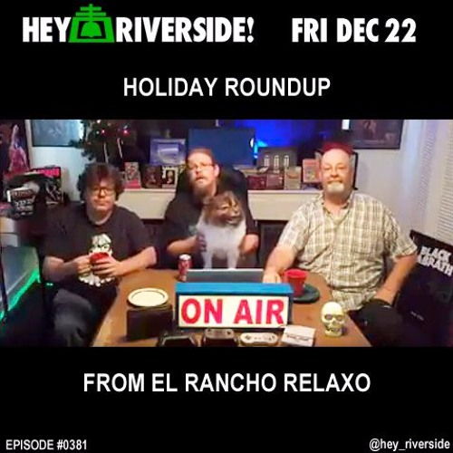 EP0381 FRIDAY DECEMBER 22ND 2017 - HOLIDAY ROUNDUP FROM EL RANCHO RELAXO