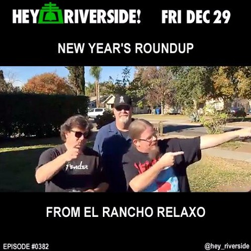 EP0382 FRIDAY DECEMBER 29TH 2017 - NEW YEARS ROUNDUP FROM EL RANCHO RELAXO