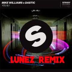 Mike Williams & Dastic - You & I (LUNEZ remix)