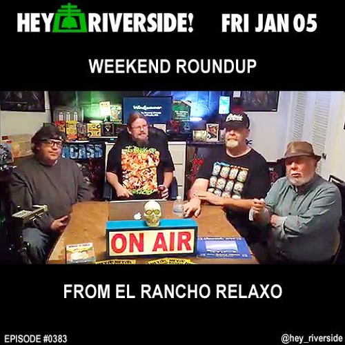 EP0383 FRIDAY JANUARY 5TH 2018 - WEEKEND ROUNDUP FROM EL RANCHO RELAXO