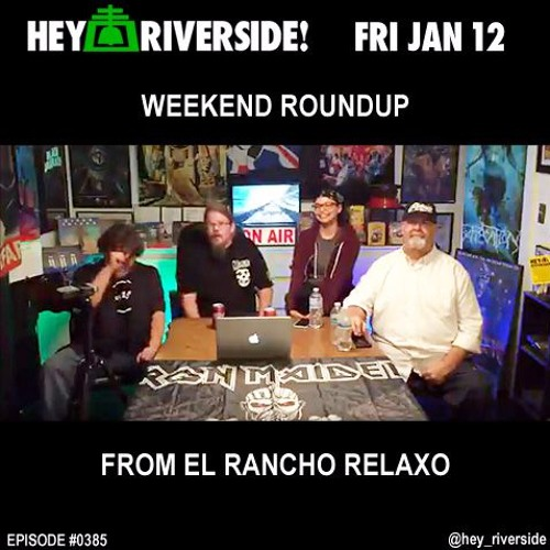 EP0385 FRIDAY JANUARY 12TH 2018 - WEEKEND ROUNDUP FROM EL RANCHO RELAXO