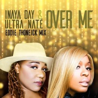 Inaya Day & Ultra Nate - Over Me (Eddie Thoneick Mix)