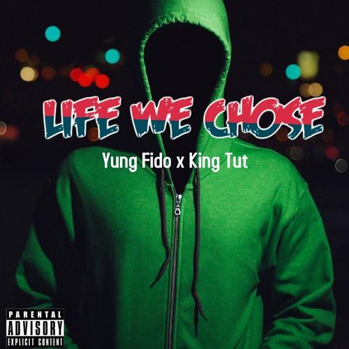 Yung Fido Ft King Tut -Life We Chose