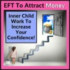 EFT To Attract Money: Inner Child Work To Increase Your Confidence