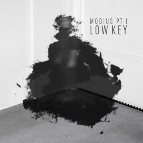 Mobius pt 1: Low Key