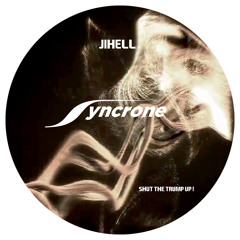 Jihell - Shut The Trump Up - Syncrone Records 001 (Snippet)