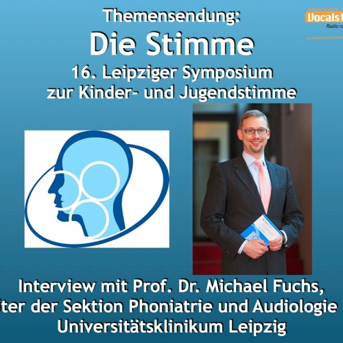 16. Leipziger Symposium zur Kinder- und Jugendstimme: Interview mit Prof. Dr. Michael Fuchs - Teil 2