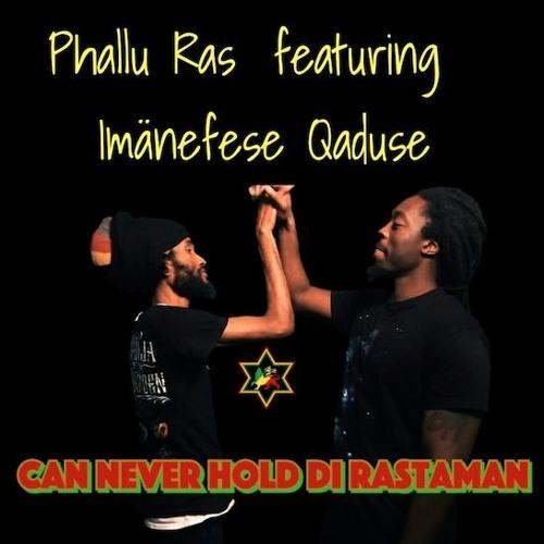 "Phallu Ras Feat. Imanefese Qaduse ""Can Never Hold Di Rastaman"""