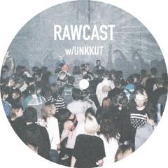 RAWCAST w/Unkkut