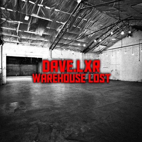 Dave.LXR - Warehouse Lost - Full Preview