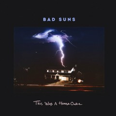 Bad Suns - This Was a Home Once