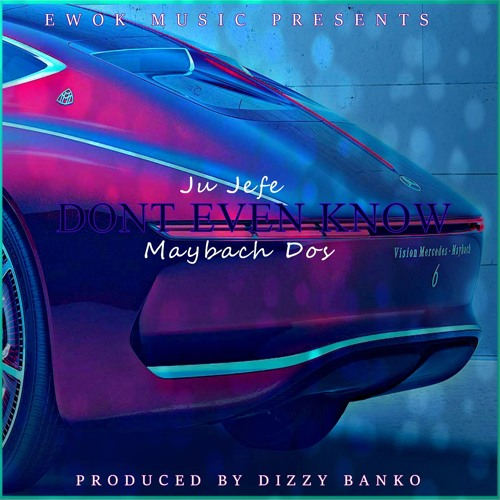 Don't even know ft. Maybach Dos [Prod. by Dizzy Banko]