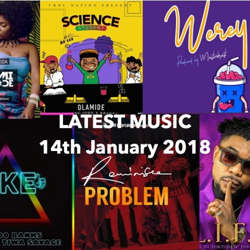 LATEST AFROBEATS JANUARY 2018 OLAMIDE,YEMI ALADE ,TIWA SAVAGE ,ORITSE FEMI REEKADO BANKS