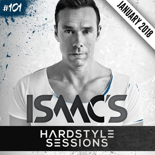 ISAAC'S HARDSTYLE SESSIONS #101 | JANUARY 2018