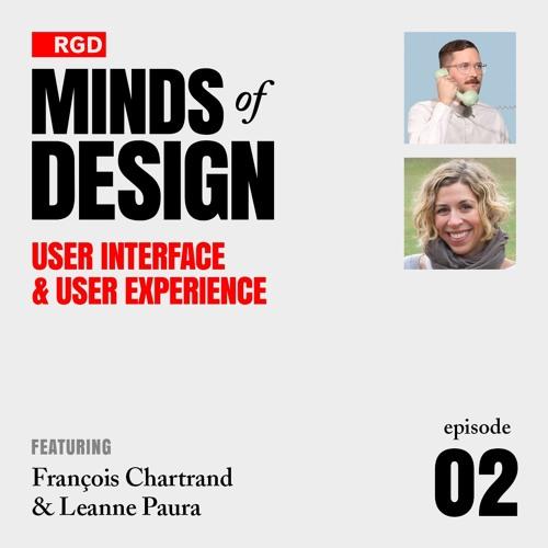 RGD Minds of Design Episode 02 | UI/UX w/ François Chartrand & Leanne Paura
