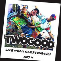 TWOGOOD - Glastonbury Live Mix 2017