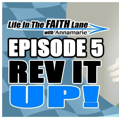 Life In The Faith Lane w Annamarie Episode 5 - Rev Up Your Purpose!