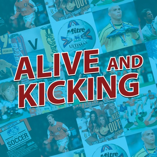 Alive and Kicking: The 90s Football Podcast Season 3