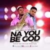 Na You Be God - Jerry Omole Feat Tim Godfrey
