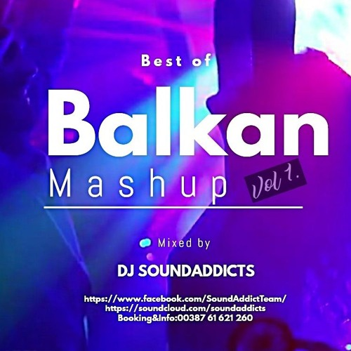 BEST OF BALKAN MASHUPs Mixed by DJ SOUNDADDICTS by SoundAddicts